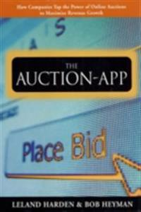 Auction App: How Companies Tap the Power of Online Auctions to Maximize Revenue Growth