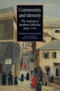 Community and identity: The making of modern Gibraltar since 1704