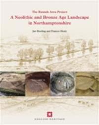 Neolithic and Bronze Age Landscape in Northamptonshire: Volume 1