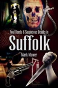 Foul Deeds & Suspicious Deaths in Suffolk