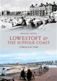 Lowestoft & the Suffolk Coast Through Time