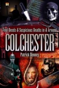 Foul Deeds & Suspicious Deaths in Colchester