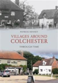Villages Around Colchester Through Time