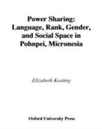 Power Sharing: Language, Rank, Gender and Social Space in Pohnpei, Micronesia