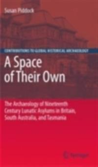 Space of Their Own: The Archaeology of Nineteenth Century Lunatic Asylums in Britain, South Australia and Tasmania