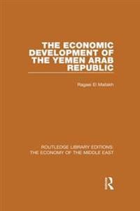 Economic Development of the Yemen Arab Republic (RLE Economy of Middle East)