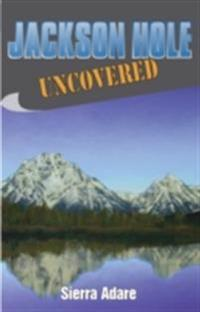 Jackson Hole Uncovered