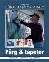 Färg & tapeter : inspiration, underhåll, reparationer