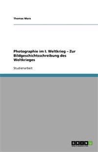 Photographie Im I. Weltkrieg - Zur Bildgeschichtsschreibung Des Weltkrieges