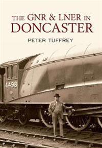 The GNR & LNER in Doncaster