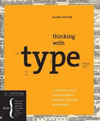 Thinking with type - a critical guide for designers, writers, editors, and