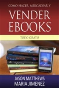 Como hacer, mercadear y vender ebooks - todo gratis