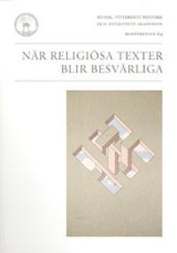 När religiösa texter blir besvärliga : hermeneutisk-etiska frågor inför religiösa texter