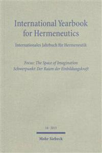 International Yearbook for Hermeneutics / Internationales Jahrbuch Fur Hermeneutik: Focus: The Space of Imagination / Schwerpunkt: Der Raum Der Einbil