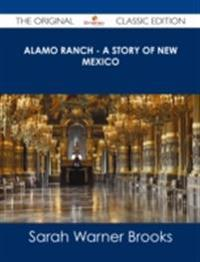 Alamo Ranch - A story of New Mexico - The Original Classic Edition