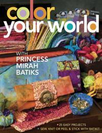Color Your World with Princess Mirah Batiks