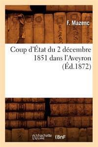 Coup d'�tat Du 2 D�cembre 1851 Dans l'Aveyron, (�d.1872)
