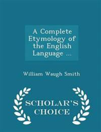A Complete Etymology of the English Language - Scholar's Choice Edition