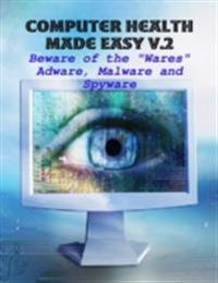 Computer Health Made Easy V.2 - Beware of the &quote;Wares&quote; Adware, Malware and Spyware