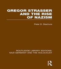 Gregor Strasser and the Rise of Nazism (RLE Nazi Germany & Holocaust)