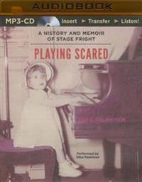 Playing Scared: A History and Memoir of Stage Fright