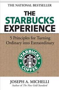 Starbucks Experience: 5 Principles for Turning Ordinary Into Extraordinary