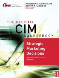 Official CIM Coursebook: Strategic Marketing Decisions 2008-2009