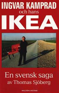 Ingvar Kamprad och hans IKEA : En svensk saga