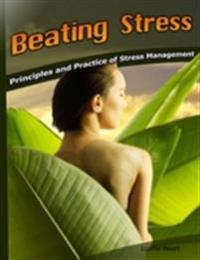 Beating Stress - Principles and Practice of Stress Management