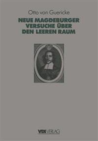 Otto Von Guerickes Neue (Sogenannte) Magdeburger Versuche �ber Den Leeren Raum