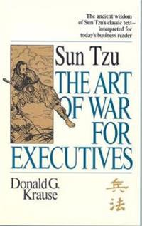 Art of war for executives - sun tzus classic text interpreted for todays bu