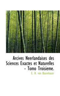 Arcives Neerlandaises Des Sciences Exactes Et Naturelles