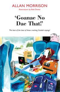 'Goannae No Dae That!'
