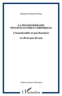 La psychotherapie psychanalytique corporelle - l'inanalysabl