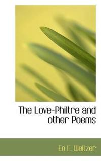 The Love-philtre and Other Poems