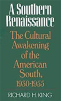 Southern Renaissance The Cultural Awakening of the American South, 1930-1955