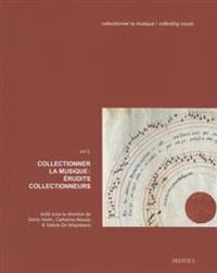 Collectionner La Musique: Erudits Collectionneurs