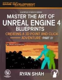 Master the Art of Unreal Engine 4 Blueprints: Creating a Point and Click Adventure (Part #1)