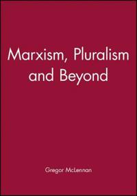Marxism, Pluralism, and Beyond