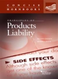 Principles of Products Liability, 2d (Concise Hornbook Series)