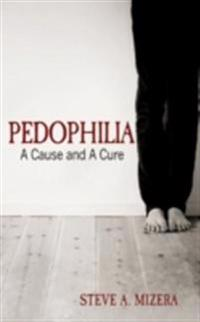 Pedophilia: A Cause and A Cure