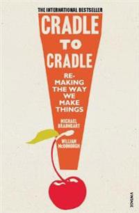 Cradle to Cradle; Remaking the way we make things