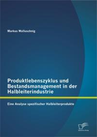 Produktlebenszyklus und Bestandsmanagement in der Halbleiterindustrie: Eine Analyse spezifischer Halbleiterprodukte