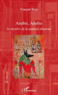 Anubis, anubis - le mystere de la statuette disparue