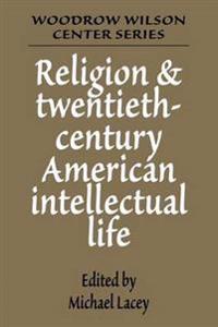 Religion and Twentieth-Century American Intellectual Life