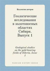 Geological Studies on the Gold-Bearing Fields of Siberia. Issue 1