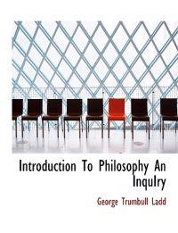Introduction to Philosophy an Inquiry