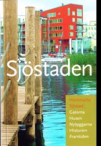 Sjöstaden : Hammarby Sjöstad : gatorna, husen, panorama, historien, framtiden