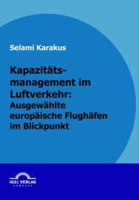 Kapazitatsmanagement im Luftverkehr: Ausgewahlte europaische Flughafen im Blickpunkt