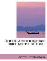 Dissertatio Juridica Inauguralis ad Titulum Digestorum de Officio
